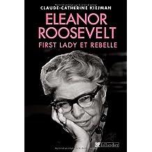 Eleanor Roosevelt: First Lady et rebelle