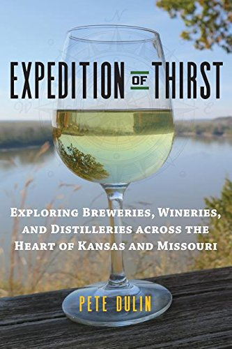 Expedition of Thirst: Exploring Breweries, Wineries, and Distilleries across the Heart of Kansas and Missouri by Pete Dulin