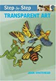 Step-by-Step Transparent Art, Joan Whitehead, 1861085044