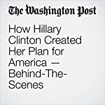 How Hillary Clinton Created Her Plan for America - Behind-the-Scenes | Jim Tankersley