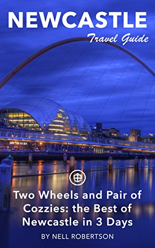 Newcastle Travel Guide (Unanchor) - Two Wheels and Pair of Cozzies: the Best of Newcastle in 3 Days