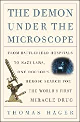 In The Demon Under the Microscope, Thomas Hager   chronicles the dramatic history of sulfa, the first antibiotic and the drug that shaped modern medicine. The Nazis discovered it. The Allies won the war with it. It conquered diseases, changed...