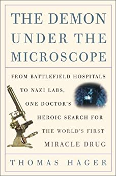 The Demon Under the Microscope: From Battlefield Hospitals to Nazi Labs, One Doctor's Heroic Search for the World's First Miracle Drug by [Hager, Thomas]