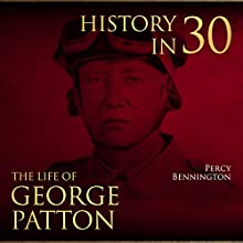 History in 30: The Life of General George S. Patton Audiobook by Percy Bennington Narrated by Scott Clem
