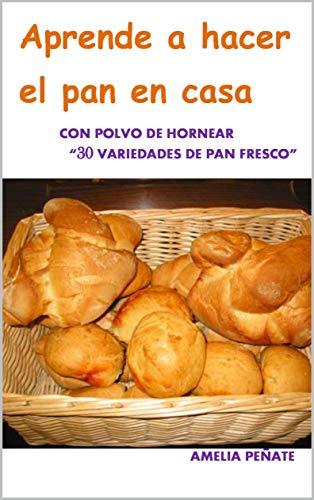 APRENDER A HACER EL PAN EN CASA: 30 VARIEDADES CON POLVO DE ...