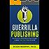 Guerrilla Publishing: Revolutionary Book Marketing Strategies