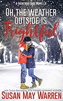 Oh, the Weather Outside Is Frightful (Extended edition!): a Montana Fire Christmas Novella by [Warren, Susan May]