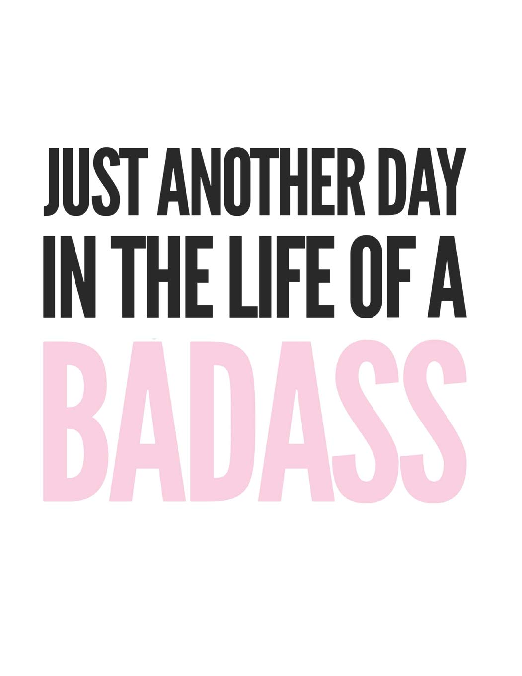 Just Another Day In The Life Of A Badass: Inspirational ...