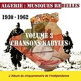Algérie : Musiques rebelles, vol. 3 : Chansons Kabyles (1930-1962)