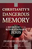 Christianity's Dangerous Memory, Diarmuid O'Murchu, 0824526783
