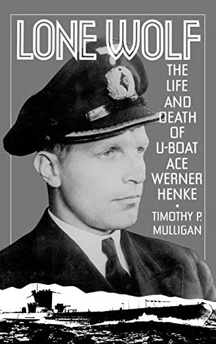 Lone Wolf: The Life and Death of U-Boat Ace Werner Henke