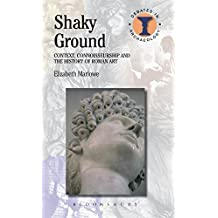 Shaky Ground: Context Connoisseurship And The History Of Roman Art