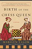 Birth Of The Chess Queen: A History-Marilyn Yalom