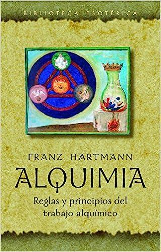 Alquimia. Reglas y principios del trabajo alquímico, de Franz Hartmann