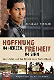 Hoffnung im Herzen, Freiheit im Sinn: Vier Jahre auf der Flucht nach Deutschland. Aufgeschrieben von Marianne Moesle