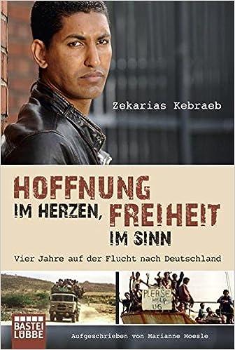 Hoffnung im Herzen, Freiheit im Sinn: Vier Jahre auf der Flucht ...