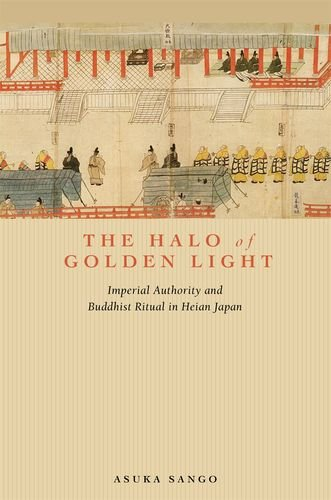 The Halo of Golden Light: Imperial Authority and Buddhist Ritual in Heian Japan ebook
