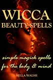 Wicca Beauty Magick: Spells and Rituals for the Mind, Face and Body for Glamourous Wiccans, Witches and Warlocks