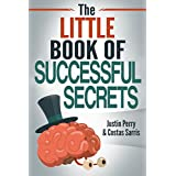 The Little Book of Successful Secrets: What Successful People Know, But Don't Talk About