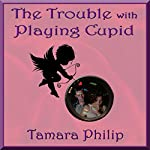 The Trouble with Playing Cupid | Tamara Philip