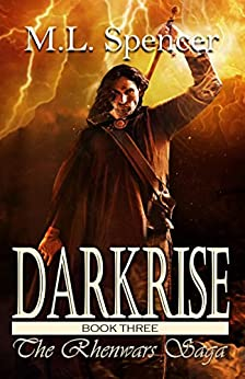 Darkrise (The Rhenwars Saga Book 3) by [Spencer, M.L.]