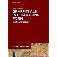 Graffiti als Interaktionsform: Geritzte Inschriften in den Wohnhäusern Pompejis (Materiale Textkulturen, Band 16)