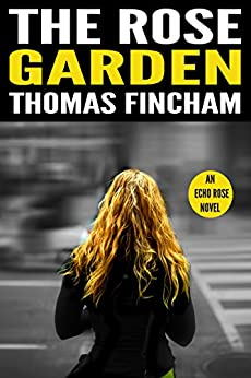 The Rose Garden (A Murder Mystery Series of Crime and Suspense, Echo Rose #1) by [Fincham, Thomas]