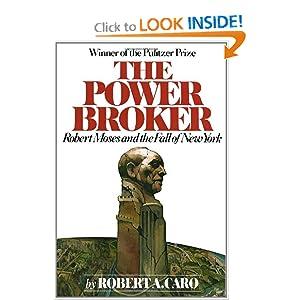 The Power Broker: Robert Moses and the Fall of New York Robert A. Caro
