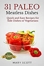 31 Paleo Meatless Dishes: Quick and Easy Recipes for Side Dishes or Vegetarians (31 Days of Paleo Book 9) (English Edition)