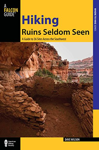 Hiking Ruins Seldom Seen: A Guide To 36 Sites Across The Southwest (Regional Hiking Series) (Best Places To Travel In Arizona)