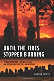 Until the Fires Stopped Burning : 9/11 and New York City in the Words and Experiences of Survivors and Witnesses, Strozier, Charles B., 0231158998