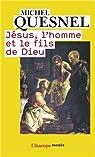 Jésus, l'homme et le fils de Dieu par Quesnel