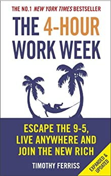 The 4-Hour Work Week: Escape the 9-5, Live Anywhere and Join the New Rich by [Ferriss, Timothy]