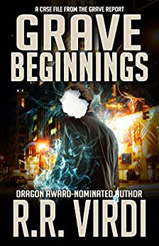Grave Beginnings: An Urban Fantasy Detective Novel (The Grave Report Book 1) by [Virdi, R.R.]