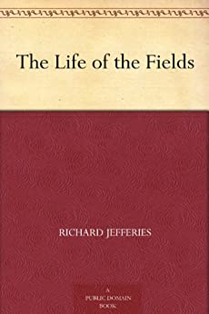 The Life of the Fields by [Jefferies, Richard]