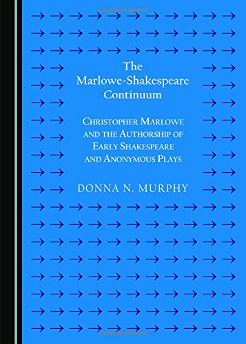 The Marlowe-Shakespeare Continuum: Christopher Marlowe and the Authorship of Early Shakespeare and Anonymous Plays (Second Edition)