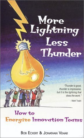 More Lightning, Less Thunder: How to Energize Innovation Teams by Bob Eckert (2000-07-12)
