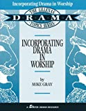 Incorporating Drama in Worship, Mike Gray and Colleen Grey, 0834193876