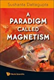 Lecture Notes on a Paradigm Called Mag. ., Dattagupta, 9812813861