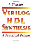 Verilog HDL Synthesis : A Practical Primer, Bhasker, J., 0965039153