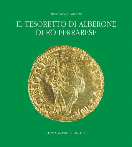 Il Tesoretto di Alberone di Ro Ferrarese: Circolazione monetaria nel ducato estense tra XV e XVI secolo (Italian Edition)