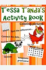 Tessa Tanda's Activity book: Coloring pictures, connecting the dots, spot the differences, find the missing piece, word search, anagrams, quizzes, mazes, puzzles, and games Paperback