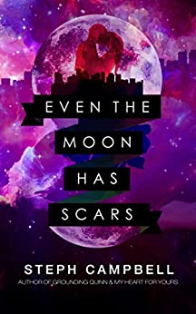 Even the Moon Has Scars by [Campbell, Steph]