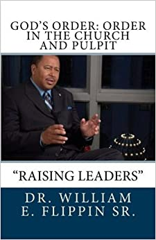 God's Order: Order in the Church and Pulpit by Dr. William E. Flippin Sr. (2012-03-22)