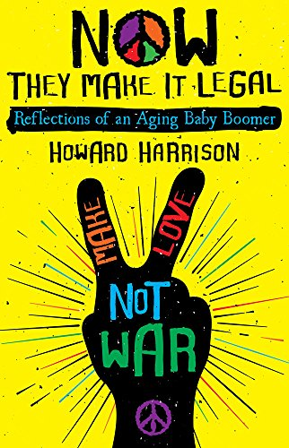 Book: NOW they make it legal - Reflections of an Aging Baby Boomer by Howard Harrison