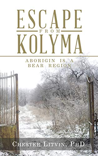 Escape from Kolyma: Aborigin Is a Bear Region by [Litvin PhD, Chester]