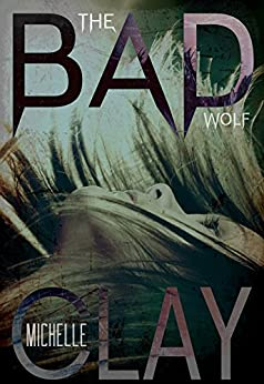 The Bad Wolf (The Bad Wolf Series Book 1) by [Clay, Michelle]