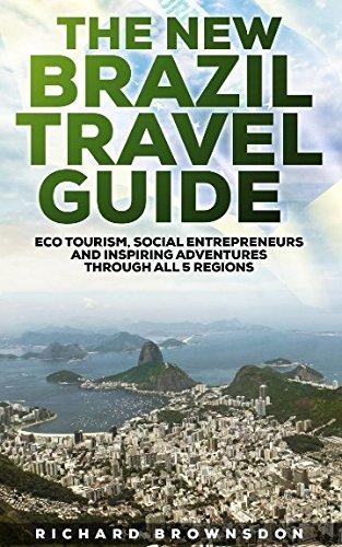 The New Brazil Travel Guide: Eco Tourism, Social Entrepreneurs, and Inspiring Adventures through all five regions