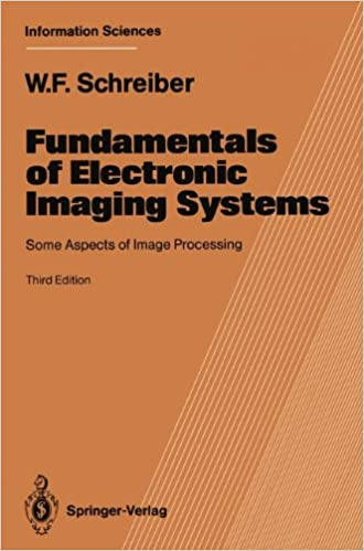 Fundamentals of Electronic Imaging Systems: Some Aspects of Image Processing (Springer Series in Information Sciences)