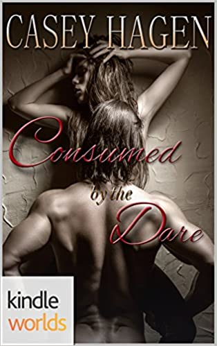 Dare To Love Series: Consumed by the Dare (Kindle Worlds
